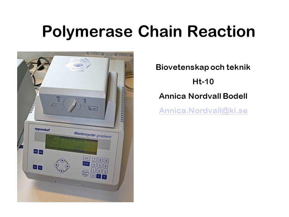 Polymerase Chain Reaction Biovetenskap och teknik Ht-10 Annica Nordvall Bodell Annica.Nordvall@ki.se