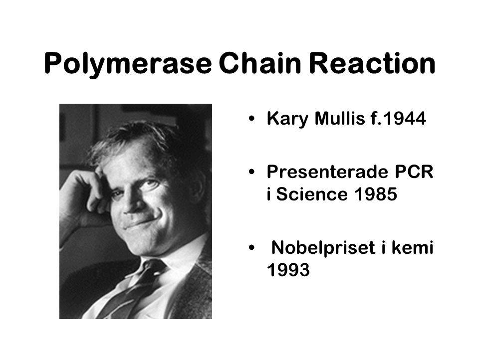 Polymerase Chain Reaction Kary Mullis f.1944 Presenterade PCR i Science 1985 Nobelpriset i kemi 1993