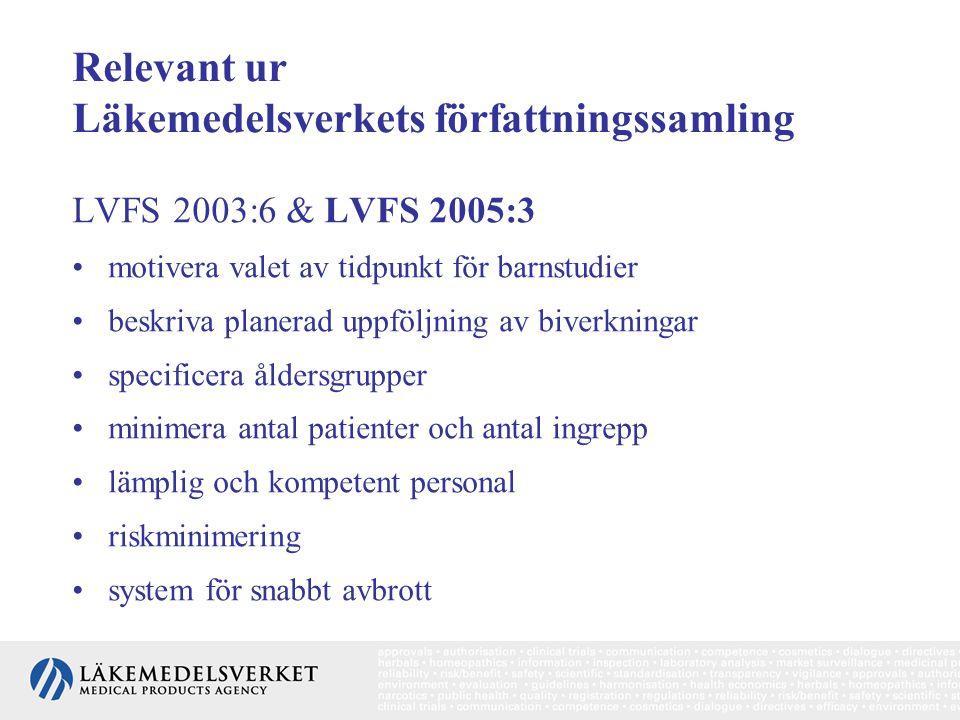 Relevant ur Läkemedelsverkets författningssamling LVFS 2003:6 & LVFS 2005:3 motivera valet av tidpunkt för barnstudier beskriva planerad uppföljning a