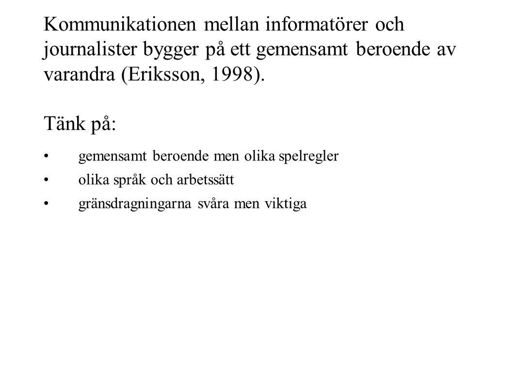 Kommunikationen mellan informatörer och journalister bygger på ett gemensamt beroende av varandra (Eriksson, 1998). Tänk på: gemensamt beroende men ol