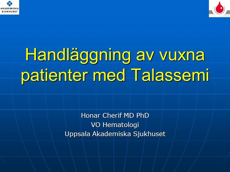 Handläggning av vuxna patienter med Talassemi Honar Cherif MD PhD VO Hematologi Uppsala Akademiska Sjukhuset