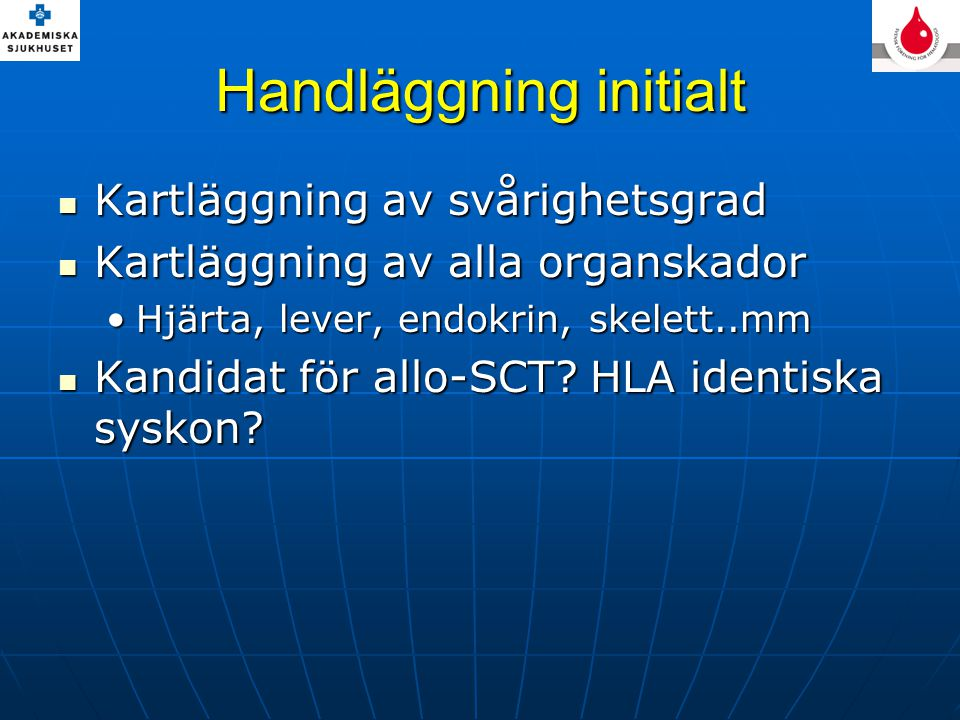 Handläggning initialt Kartläggning av svårighetsgrad Kartläggning av svårighetsgrad Kartläggning av alla organskador Kartläggning av alla organskador