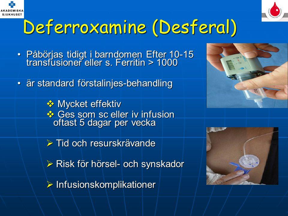 Deferroxamine (Desferal) Påbörjas tidigt i barndomen Efter 10-15 transfusioner eller s. Ferritin > 1000Påbörjas tidigt i barndomen Efter 10-15 transfu
