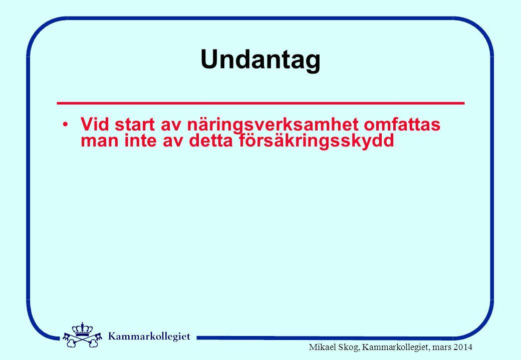 Mikael Skog, Kammarkollegiet, mars 2014 Undantag Vid start av näringsverksamhet omfattas man inte av detta försäkringsskydd
