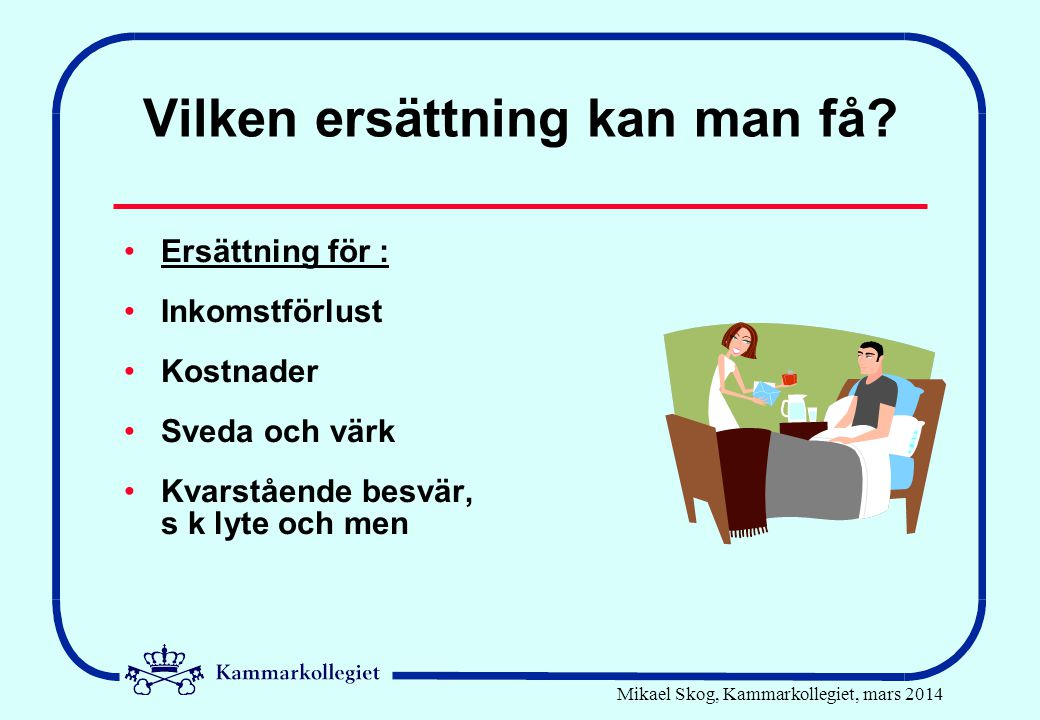 Mikael Skog, Kammarkollegiet, mars 2014 Vilken ersättning kan man få.