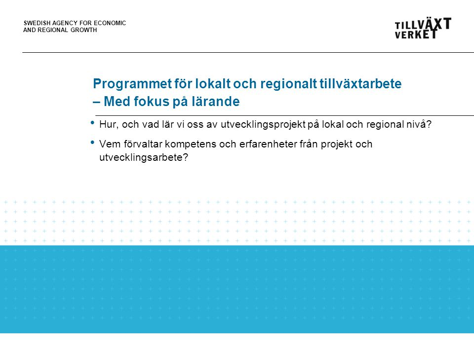 SWEDISH AGENCY FOR ECONOMIC AND REGIONAL GROWTH Lärandeprocess