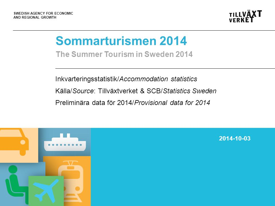 SWEDISH AGENCY FOR ECONOMIC AND REGIONAL GROWTH Volymer/gästnätter (tusental) på hotell, stugbyar, vandrarhem, campingplatser och SoL* sommaren 2014 (juni-aug) Volumes/nights spent (.000) at Hotels, Holiday villages, Youth hostels, Camping sites and SoL* in Sweden during the summer 2014 (June-Aug) *Kommersiellt förmedlade privata stugor och lägenheter / Commercially arranged rentals in private cottages and apt.