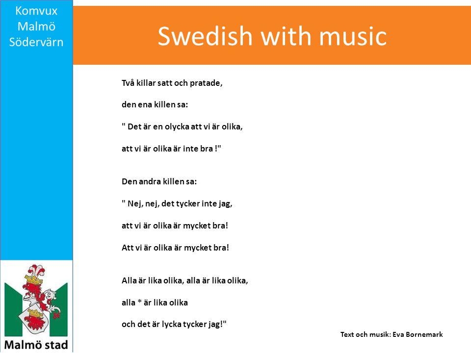 Swedish with music Två killar satt och pratade, den ena killen sa: Det är en olycka att vi är olika, att vi är olika är inte bra ! Den andra killen sa: Nej, nej, det tycker inte jag, att vi är olika är mycket bra.