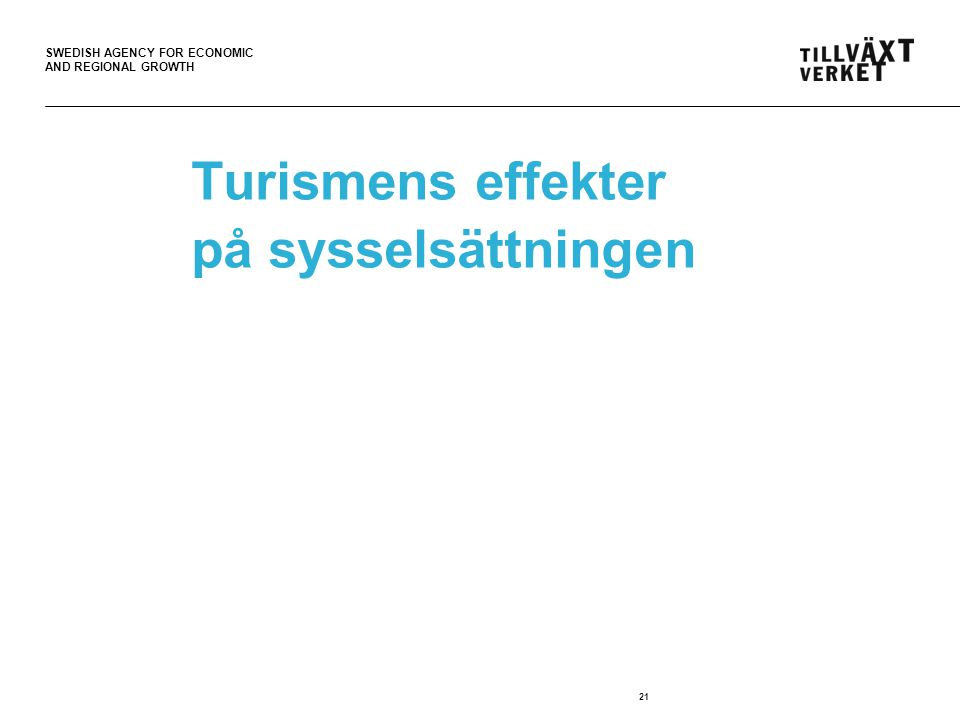 SWEDISH AGENCY FOR ECONOMIC AND REGIONAL GROWTH Turismens effekter på sysselsättningen 21