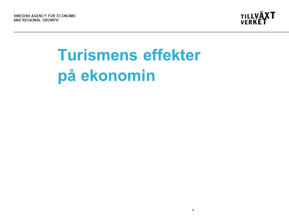 SWEDISH AGENCY FOR ECONOMIC AND REGIONAL GROWTH Turismens effekter på ekonomin 4