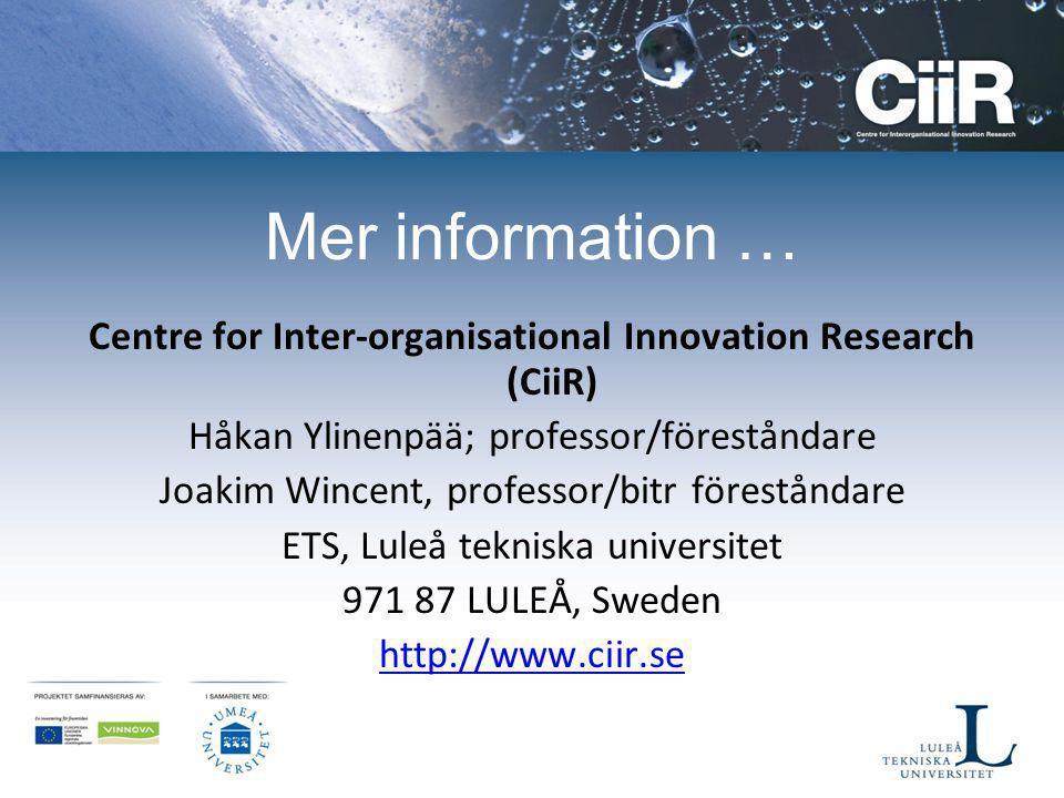Mer information … Centre for Inter-organisational Innovation Research (CiiR) Håkan Ylinenpää; professor/föreståndare Joakim Wincent, professor/bitr fö