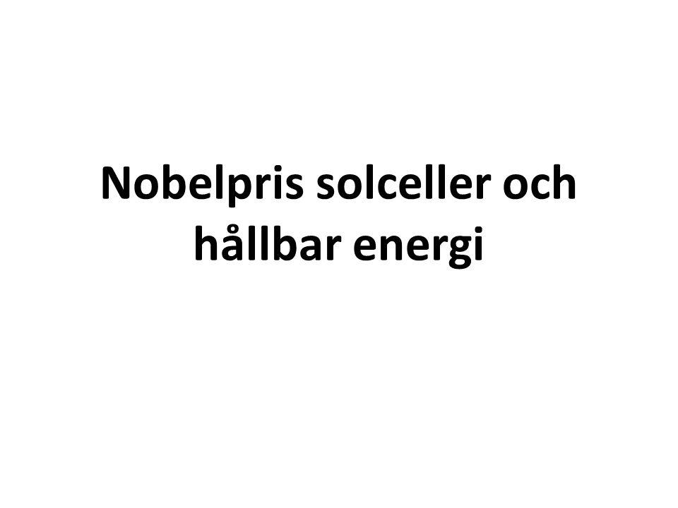 Undersökning Scanna igenom nobelprize.org 863 pris Inga pris till solceller Varken solceller, eller andra hållbara energier: vind, vatten Solcellsteknik - indirekt Kärnkraft Sökord: sustainable energy, sustainable power, solar energy, solar power, solar cell