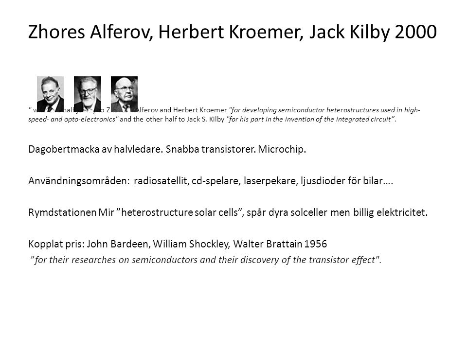 Andre Geim, Konstantin Novoselov 2010 for groundbreaking experiments regarding the two-dimensional material graphene .