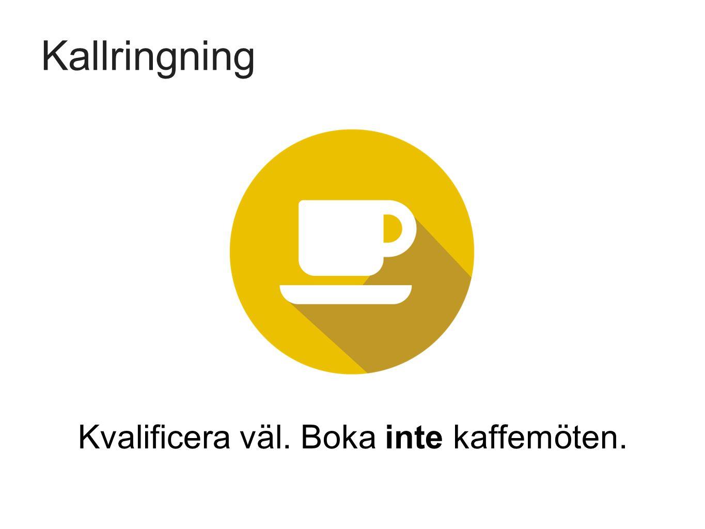 Kallringning Kvalificera väl. Boka inte kaffemöten.