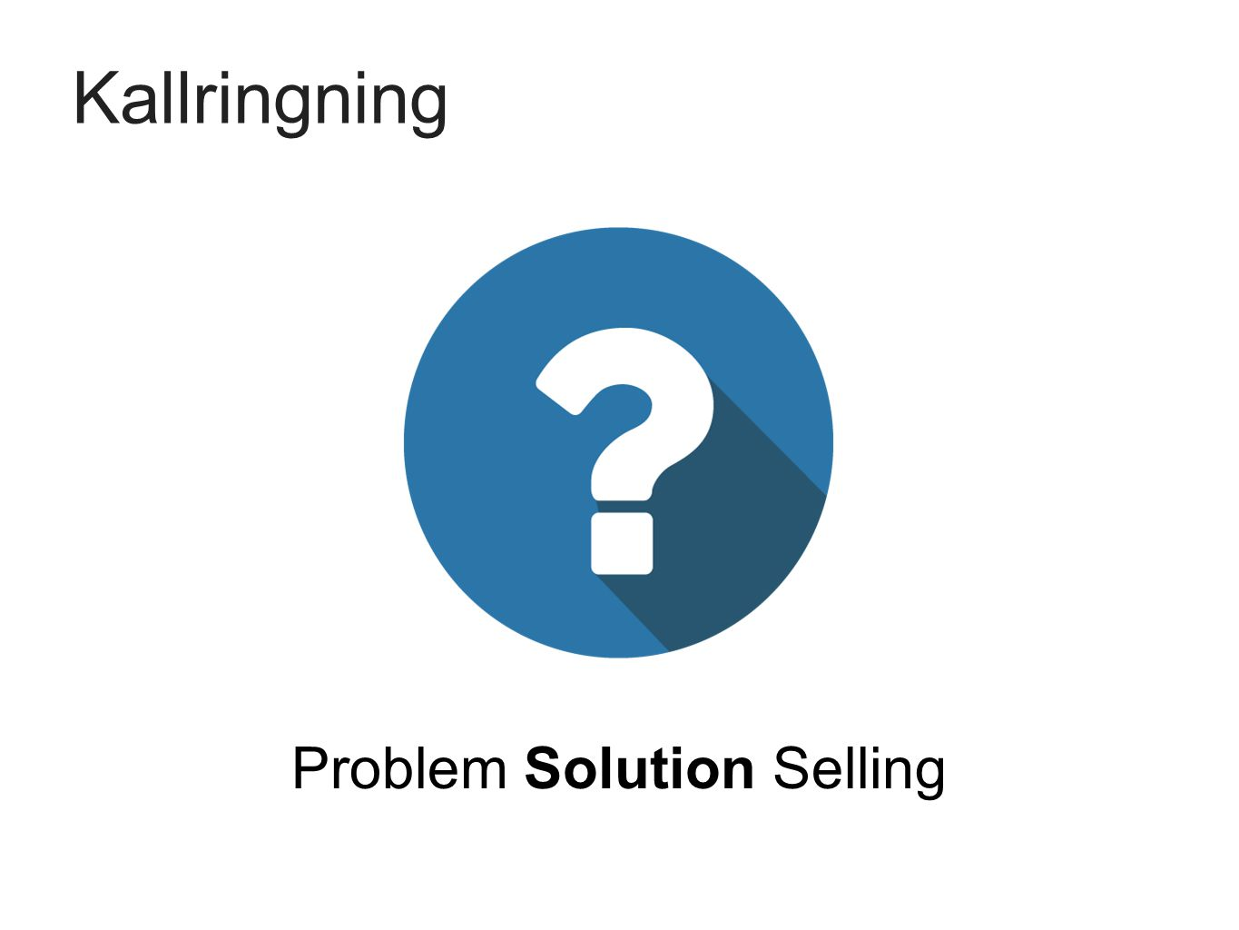 Kallringning Problem Solution Selling