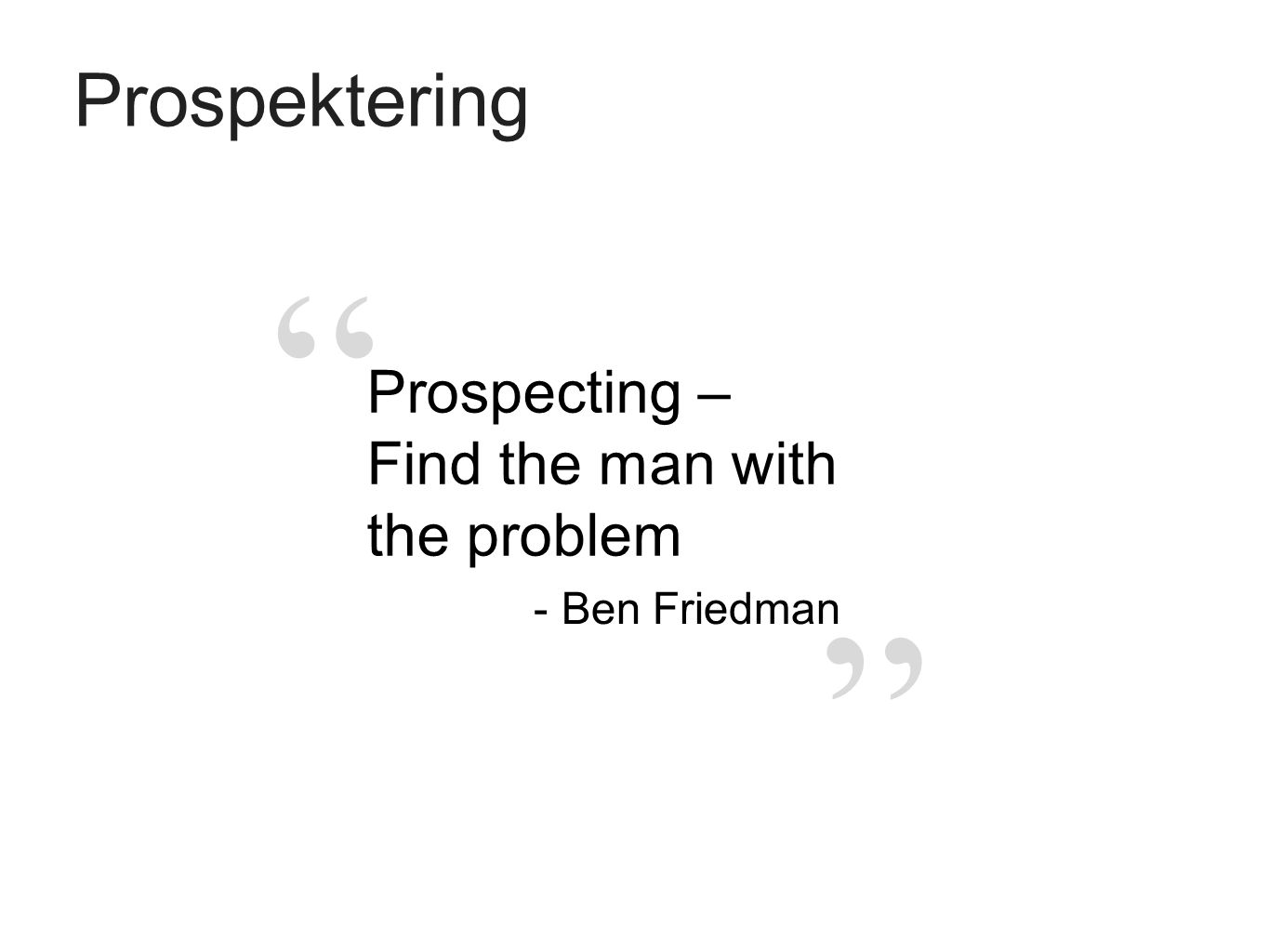 """ "" Prospektering Prospecting – Find the man with the problem - Ben Friedman"