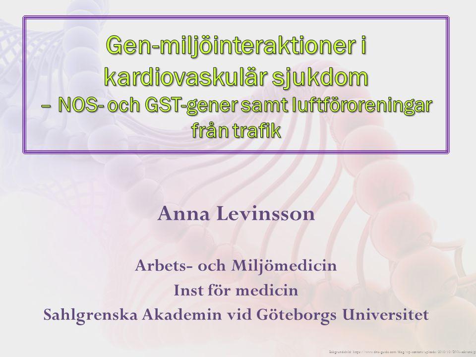 Anna Levinsson Arbets- och Miljömedicin Inst för medicin Sahlgrenska Akademin vid Göteborgs Universitet Bakgrundsbild: https://www.dna-guide.com/blog/wp-content/uploads/2010/10/DNA-sekvens.jpg