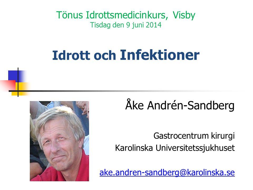 Tönus Idrottsmedicinkurs, Visby Tisdag den 9 juni 2014 Idrott och Infektioner Åke Andrén-Sandberg Gastrocentrum kirurgi Karolinska Universitetssjukhuset ake.andren-sandberg@karolinska.se