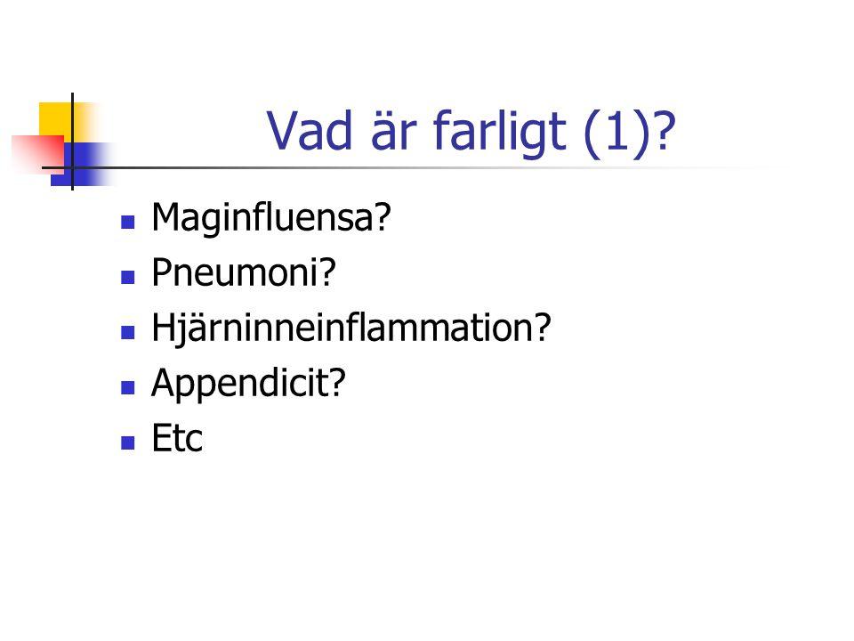 Vad är farligt (1) Maginfluensa Pneumoni Hjärninneinflammation Appendicit Etc