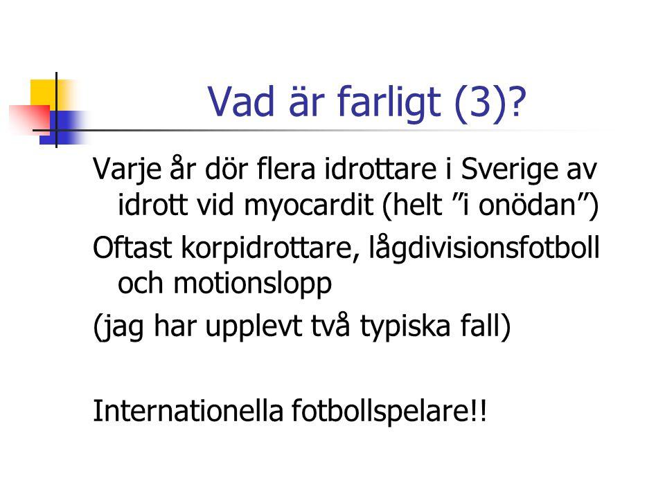 """Vad är farligt (3)? Varje år dör flera idrottare i Sverige av idrott vid myocardit (helt """"i onödan"""") Oftast korpidrottare, lågdivisionsfotboll och mot"""