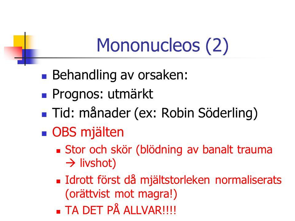 Mononucleos (2) Behandling av orsaken: Prognos: utmärkt Tid: månader (ex: Robin Söderling) OBS mjälten Stor och skör (blödning av banalt trauma  livshot) Idrott först då mjältstorleken normaliserats (orättvist mot magra!) TA DET PÅ ALLVAR!!!!