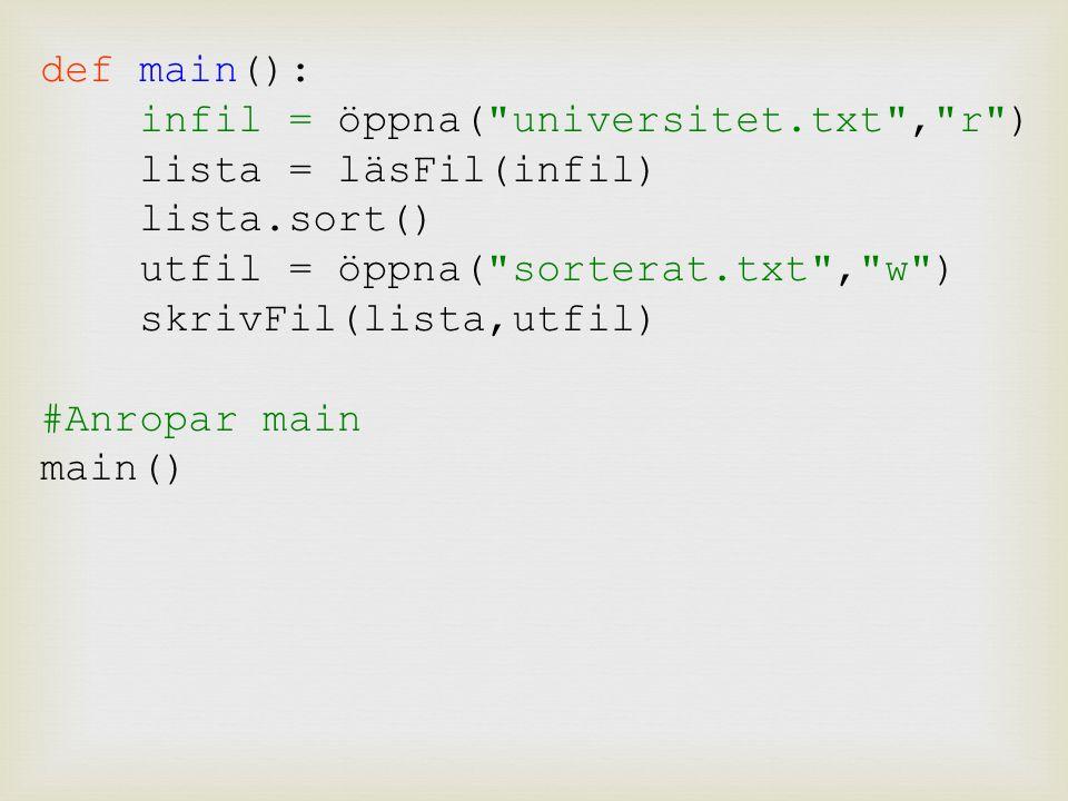 def main(): infil = öppna( universitet.txt , r ) lista = läsFil(infil) lista.sort() utfil = öppna( sorterat.txt , w ) skrivFil(lista,utfil) #Anropar main main()
