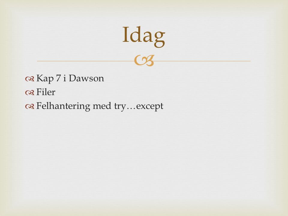  Idag  Kap 7 i Dawson  Filer  Felhantering med try…except