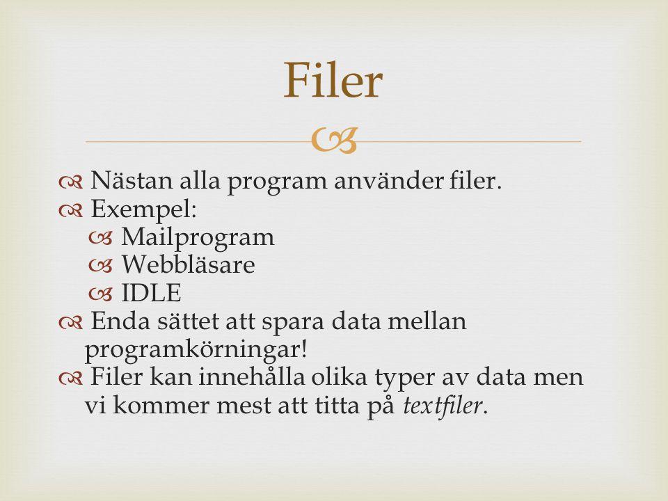  En filvariabel lagrar  Sökvägen till filen  Vilken mod som ska användas (infil/utfil)  Aktuell position i filen Filvariabler