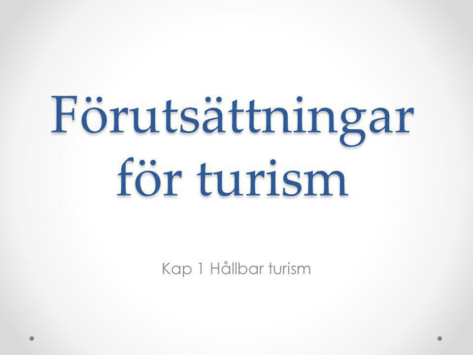 Förutsättningar för turism Kap 1 Hållbar turism