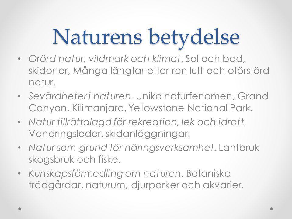 Naturens betydelse Orörd natur, vildmark och klimat. Sol och bad, skidorter, Många längtar efter ren luft och oförstörd natur. Sevärdheter i naturen.