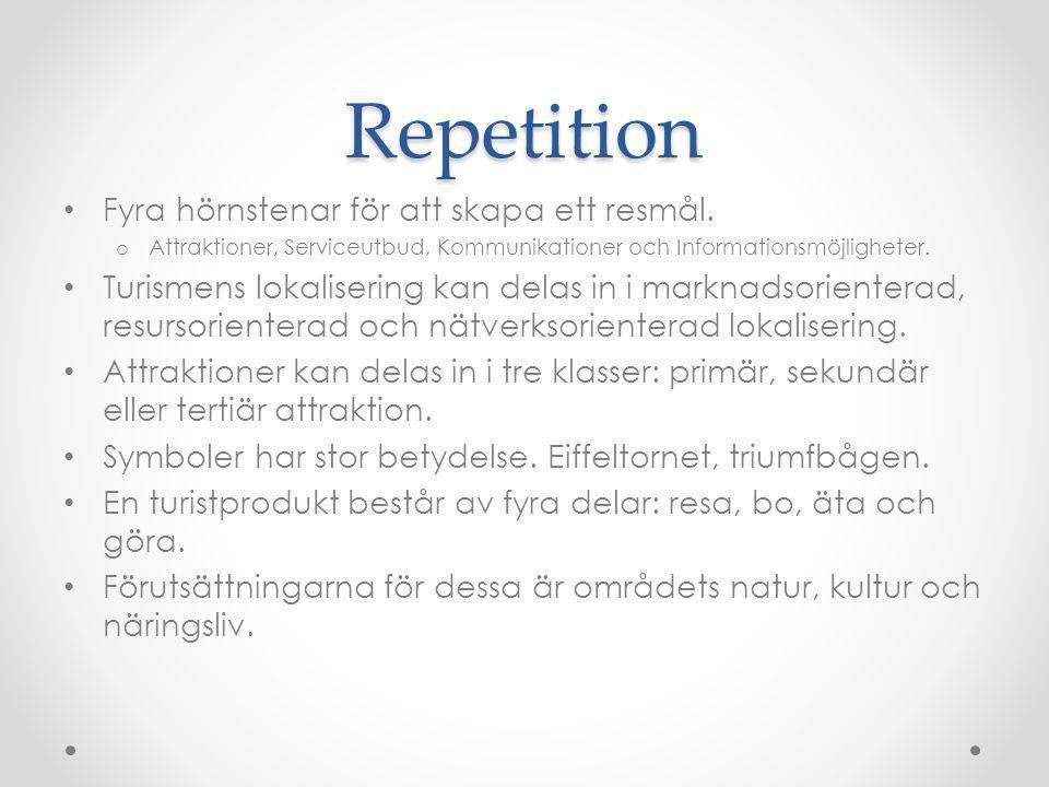 Repetition Fyra hörnstenar för att skapa ett resmål. o Attraktioner, Serviceutbud, Kommunikationer och Informationsmöjligheter. Turismens lokalisering