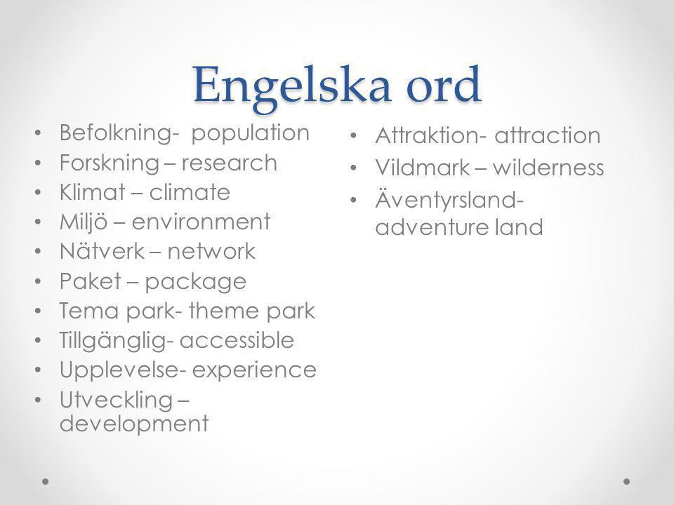 Engelska ord Attraktion- attraction Vildmark – wilderness Äventyrsland- adventure land Befolkning- population Forskning – research Klimat – climate Mi
