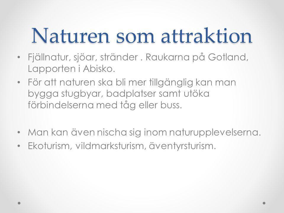 Naturen som attraktion Fjällnatur, sjöar, stränder. Raukarna på Gotland, Lapporten i Abisko. För att naturen ska bli mer tillgänglig kan man bygga stu