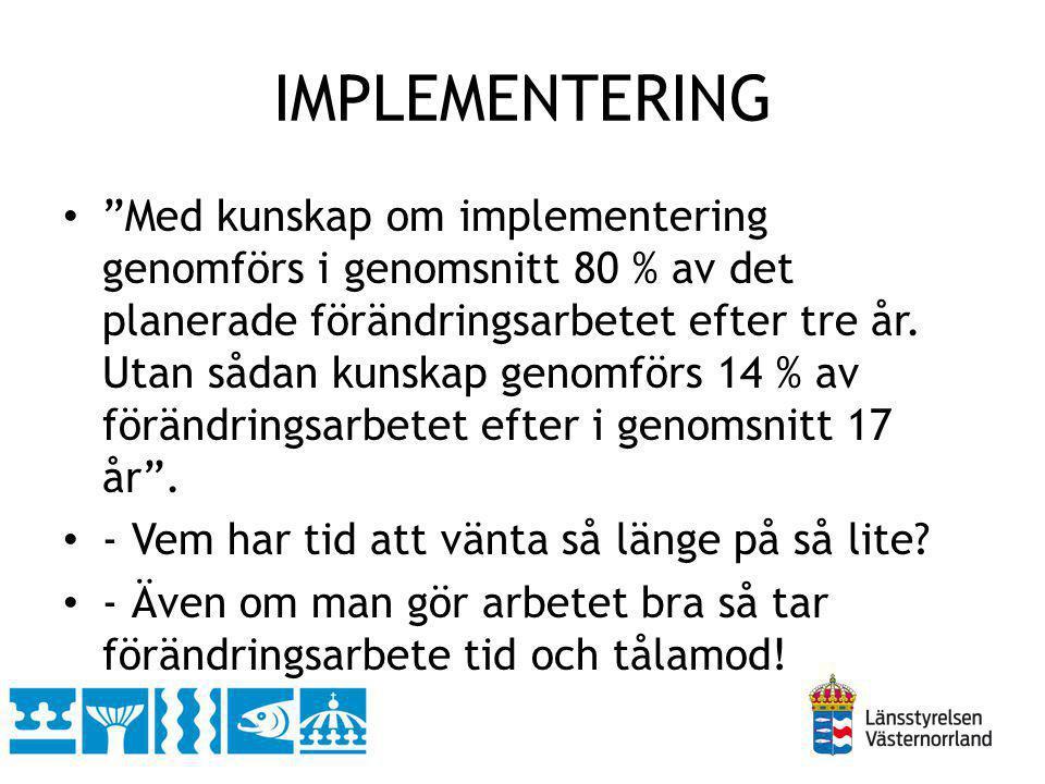 """IMPLEMENTERING """"Med kunskap om implementering genomförs i genomsnitt 80 % av det planerade förändringsarbetet efter tre år. Utan sådan kunskap genomfö"""