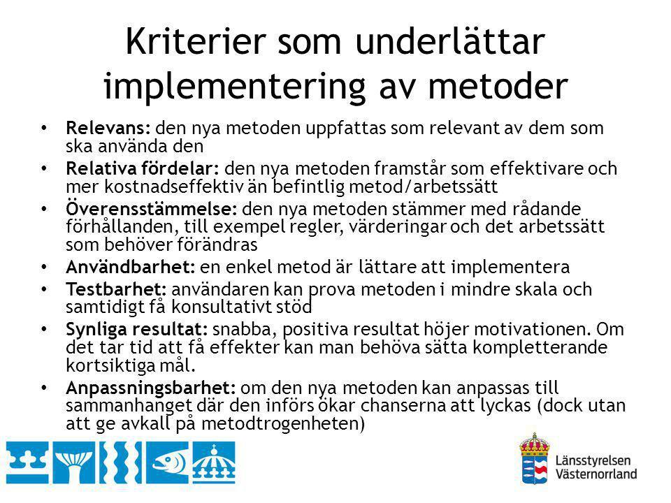 Kriterier som underlättar implementering av metoder Relevans: den nya metoden uppfattas som relevant av dem som ska använda den Relativa fördelar: den