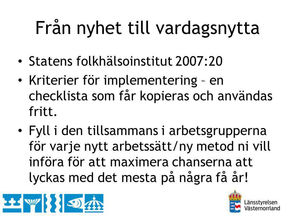 Från nyhet till vardagsnytta Statens folkhälsoinstitut 2007:20 Kriterier för implementering – en checklista som får kopieras och användas fritt. Fyll