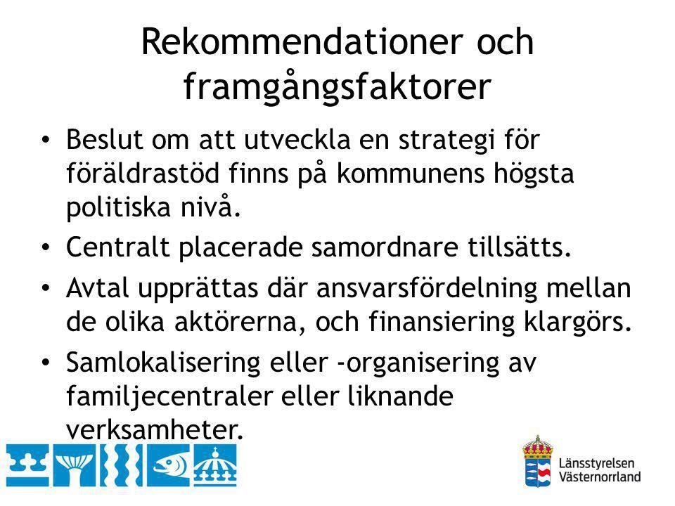 Rekommendationer och framgångsfaktorer Beslut om att utveckla en strategi för föräldrastöd finns på kommunens högsta politiska nivå. Centralt placerad