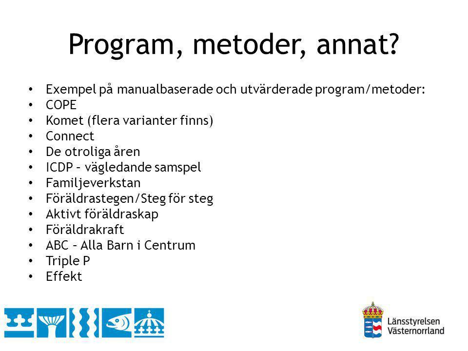 Program, metoder, annat? Exempel på manualbaserade och utvärderade program/metoder: COPE Komet (flera varianter finns) Connect De otroliga åren ICDP –