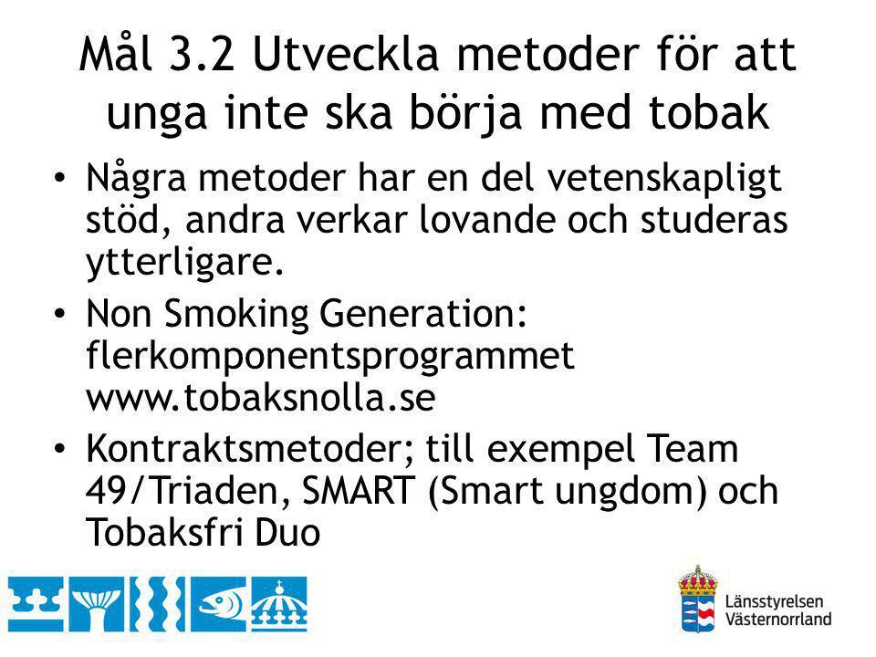 Mål 3.2 Utveckla metoder för att unga inte ska börja med tobak Några metoder har en del vetenskapligt stöd, andra verkar lovande och studeras ytterlig