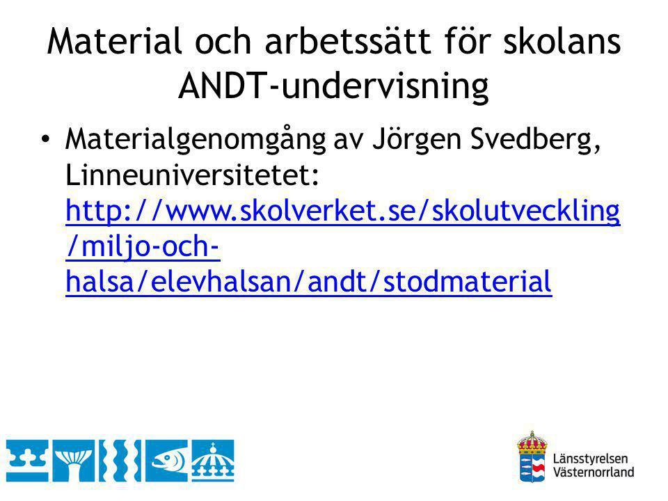 Material och arbetssätt för skolans ANDT-undervisning Materialgenomgång av Jörgen Svedberg, Linneuniversitetet: http://www.skolverket.se/skolutvecklin