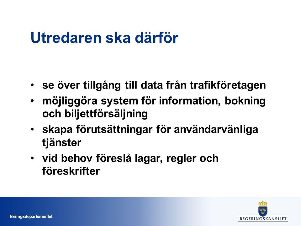 Näringsdepartementet Utredaren ska därför se över tillgång till data från trafikföretagen möjliggöra system för information, bokning och biljettförsäl