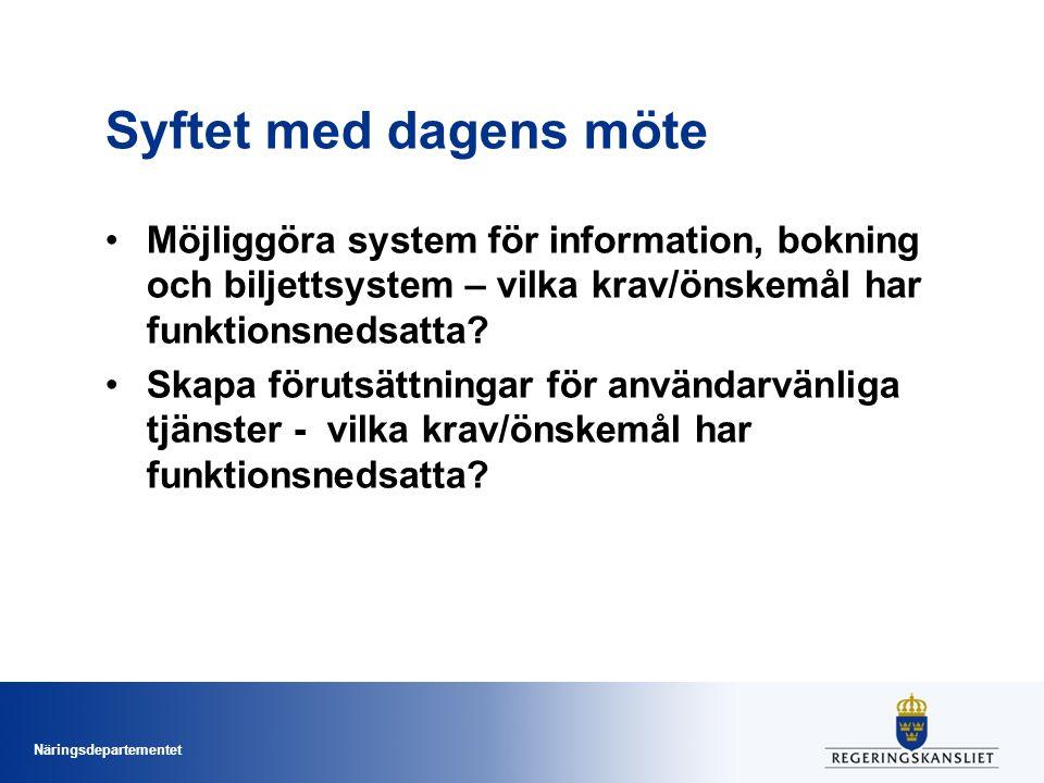 Näringsdepartementet Syftet med dagens möte Möjliggöra system för information, bokning och biljettsystem – vilka krav/önskemål har funktionsnedsatta?