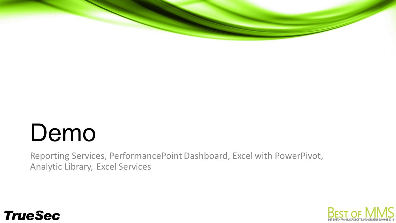 Demo Reporting Services, PerformancePoint Dashboard, Excel with PowerPivot, Analytic Library, Excel Services