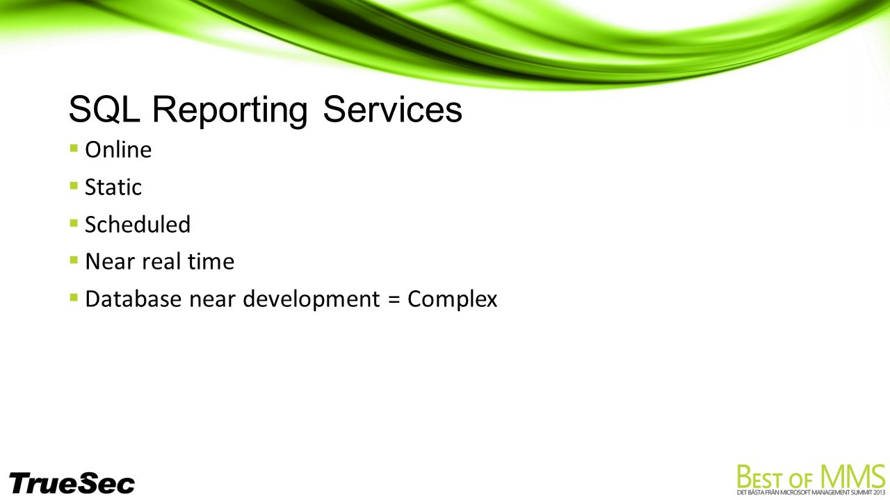 SQL Reporting Services  Online  Static  Scheduled  Near real time  Database near development = Complex