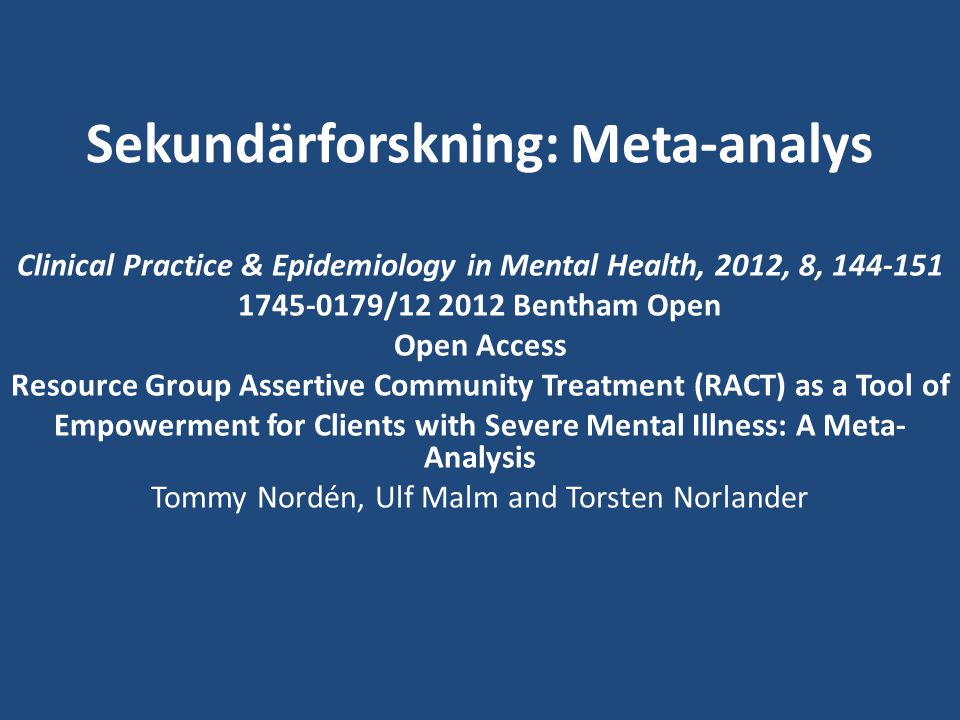 Sekundärforskning: Meta-analys Clinical Practice & Epidemiology in Mental Health, 2012, 8, 144-151 1745-0179/12 2012 Bentham Open Open Access Resource
