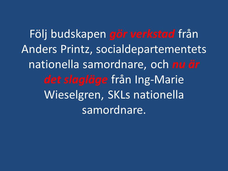 Följ budskapen gör verkstad från Anders Printz, socialdepartementets nationella samordnare, och nu är det slagläge från Ing-Marie Wieselgren, SKLs nat
