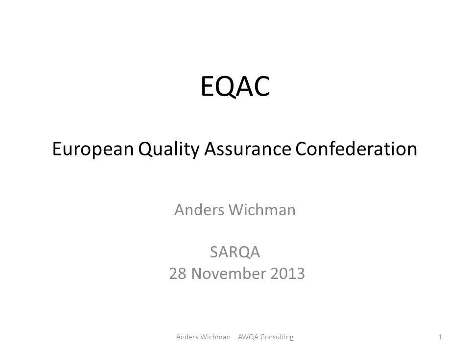 EQAC European Quality Assurance Confederation Anders Wichman SARQA 28 November 2013 Anders Wichman AWQA Consulting1
