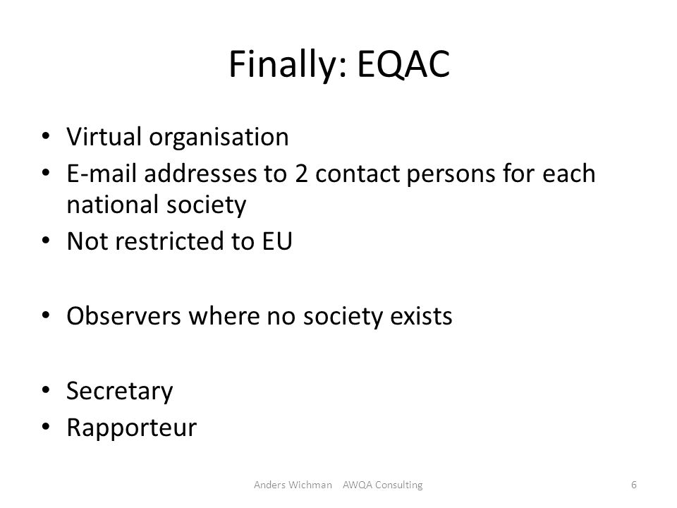 Finally: EQAC Virtual organisation E-mail addresses to 2 contact persons for each national society Not restricted to EU Observers where no society exi