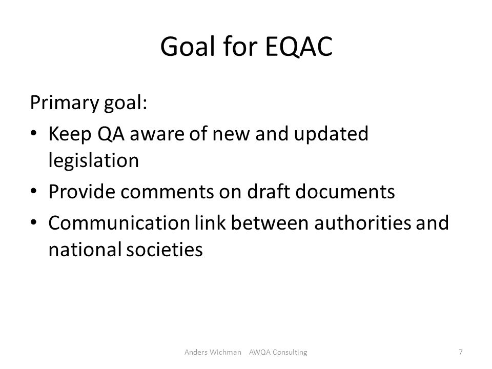 Goal for EQAC Primary goal: Keep QA aware of new and updated legislation Provide comments on draft documents Communication link between authorities and national societies Anders Wichman AWQA Consulting7