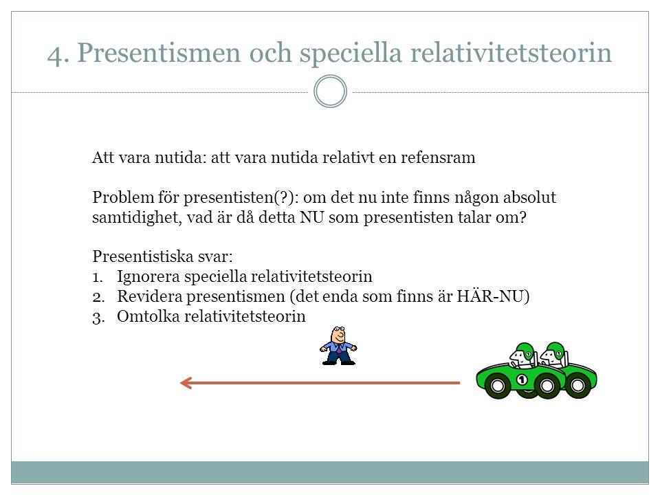 4. Presentismen och speciella relativitetsteorin Att vara nutida: att vara nutida relativt en refensram Problem för presentisten(?): om det nu inte fi